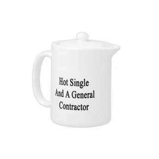 Hot Single And A General Contractor Teapot