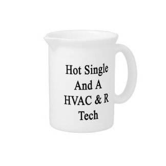 Hot Single And A HVAC R Tech Drink Pitchers