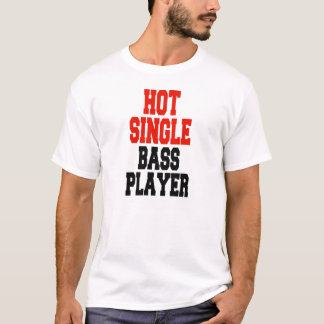 Hot Single Bass Player T-Shirt