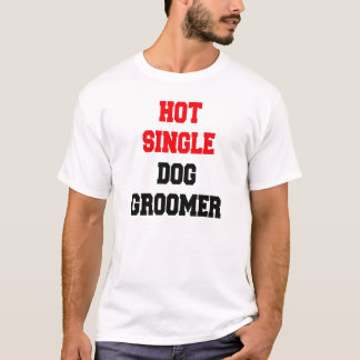 Hot Single Dog Groomer T-Shirt