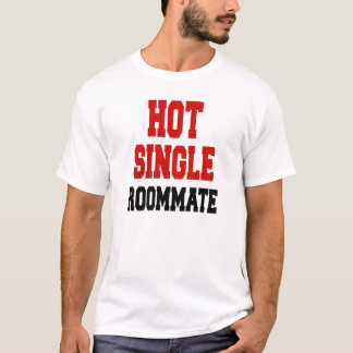 Hot Single Roommate T-Shirt