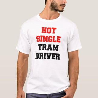 Hot Single Tram Driver T-Shirt