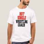 Hot Single Wrestling Coach T-Shirt