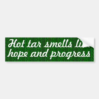 Hot tar smell like hope and progress bumper sticker