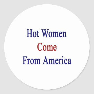 Hot Women Come From America Round Sticker
