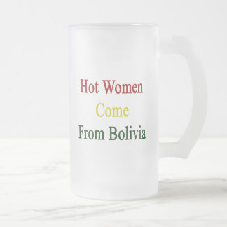 Hot Women Come From Bolivia 16 Oz Frosted Glass Beer Mug
