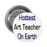 Hottest Art Teacher On Earth Buttons