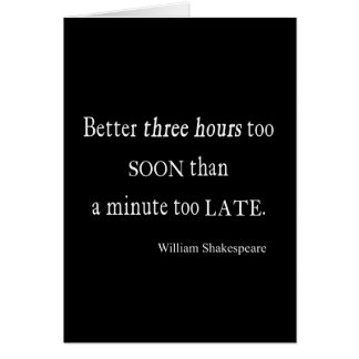 Hours Too Soon Minute Too Late Shakespeare Quote Card