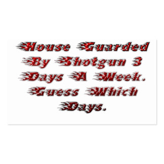 House Guarded By Shotgun 3 Days A Week. Business Card