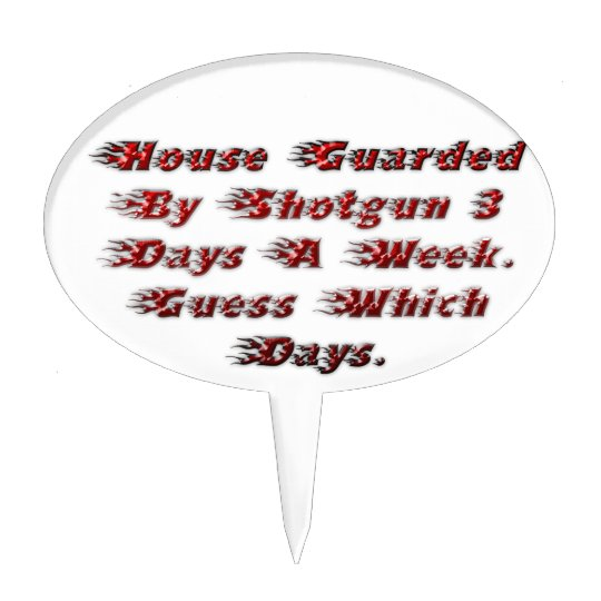 House Guarded By Shotgun 3 Days A Week. Cake Topper