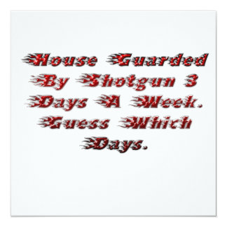 House Guarded By Shotgun 3 Days A Week. Card