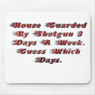 House Guarded By Shotgun 3 Days A Week. Mouse Pad