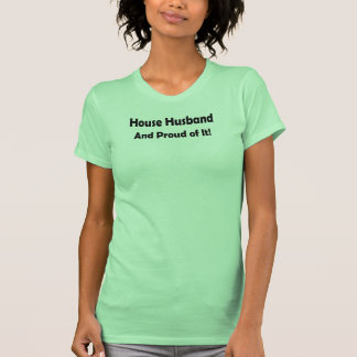 House Husband - And Proud of It! Tee Shirts