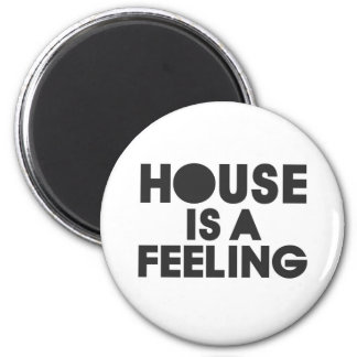 House Is A Feeling 2 Inch Round Magnet