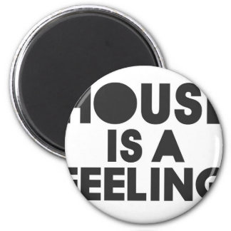 House Is A Feeling Magnet