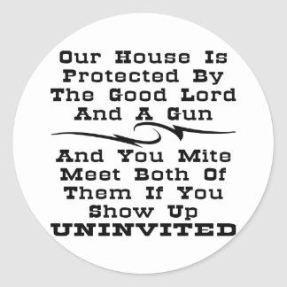 House Is Protected By The Good Lord And A Gun Round Sticker