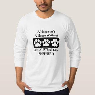 House Isn't A Home Without An Australian Shepherd T-shirt
