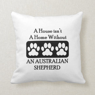 House Isn't A Home Without An Australian Shepherd Throw Pillow