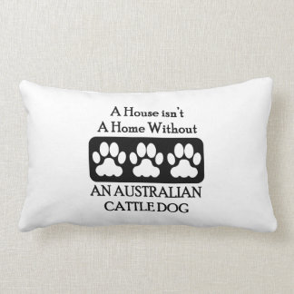 House Isn't A Home Without  Australian Cattle Dog Throw Pillow