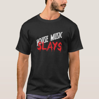 House Music Slays T-Shirt