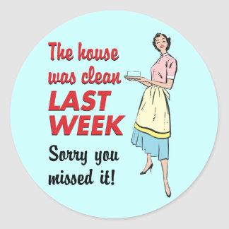 House Was Clean Classic Round Sticker
