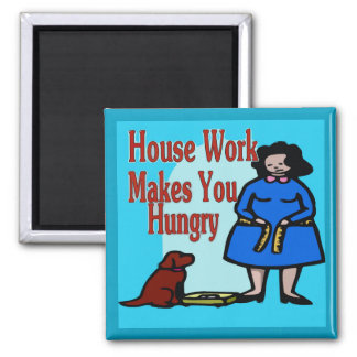 House Work Makes You Hungry Magnet