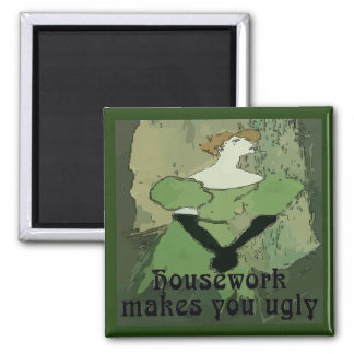 House Work Makes You Ugly Magnet