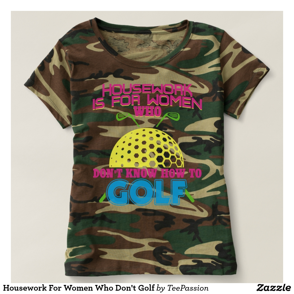 Housework For Women Who Don't Golf T-shirt - Best Selling Long-Sleeve Street Fashion Shirt Designs