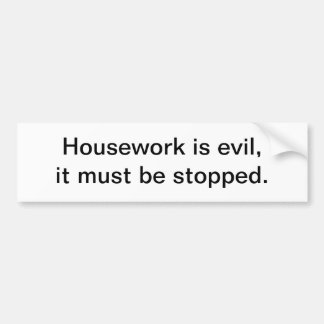 Housework is evil - bumper sticker