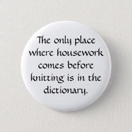 Housework vs. knitting pinback button
