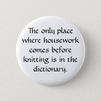 Housework vs. knitting pinback button