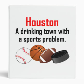 Houston A Drinking Town With A Sports Problem 3 Ring Binders