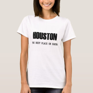 Houston - The Best Place On Earth T-Shirt