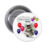 Houston, we have a PARTY! Pinback Button