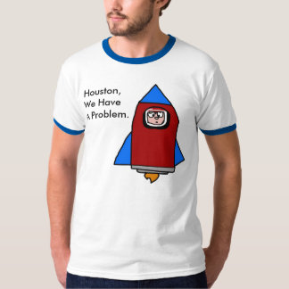 Houston, We Have A Problem. T-Shirt