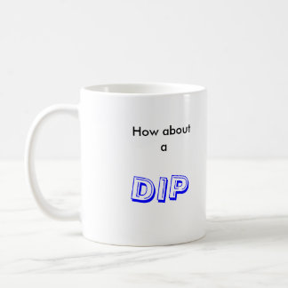 how about a dip coffee mug