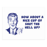 How About A Nice Cup of Shut The Hell Up? Post Cards