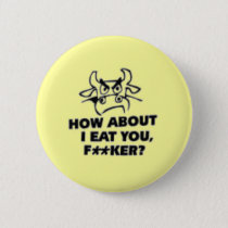 How About I Eat You?! Pinback Button