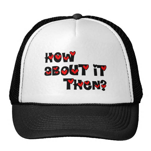 How About It Then? Hearts Hats