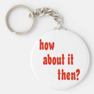 How About It Then? Keychain