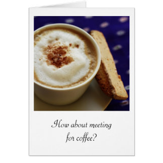 How about meeting for coffee? card