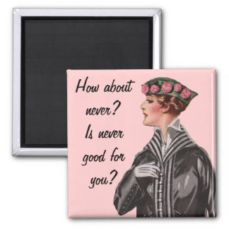 How about never? 2 inch square magnet
