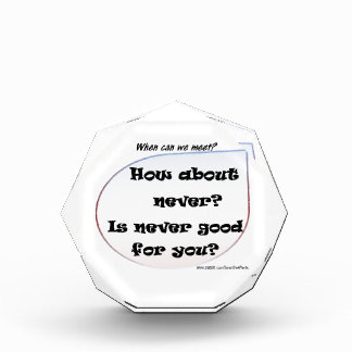 How About Never? Is Never Good For You? Acrylic Award