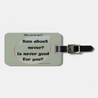 How About Never? Is Never Good For You? Luggage Tag