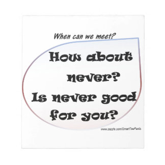 How About Never? Is Never Good For You? Notepad