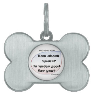 How About Never? Is Never Good For You? Pet ID Tag