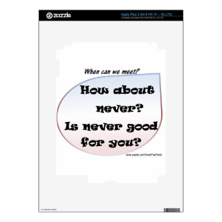 How About Never? Is Never Good For You? Skin For iPad 3