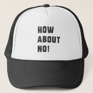 How about no! trucker hat