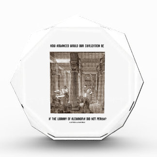 How Advanced Civilization Be If Library Alexandria Acrylic Award