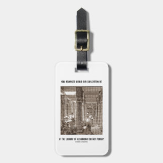 How Advanced Civilization Be If Library Alexandria Travel Bag Tag